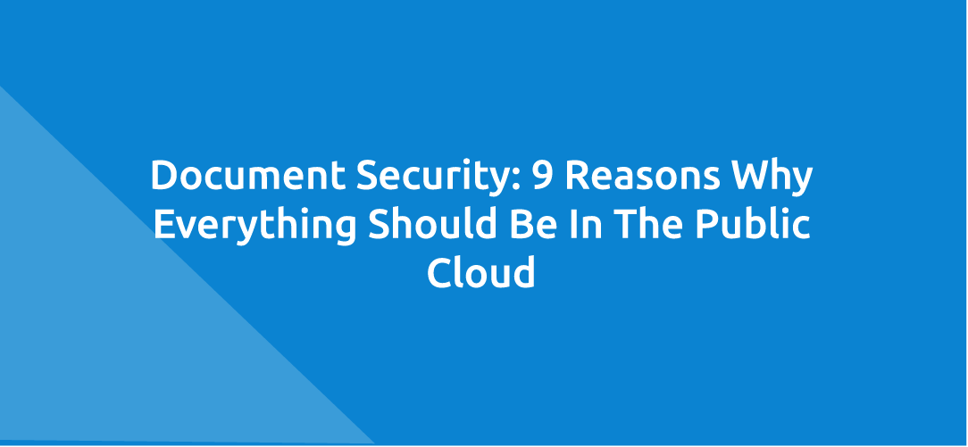 Document Security: 9 Reasons Why Everything Should Be In The Public Cloud
