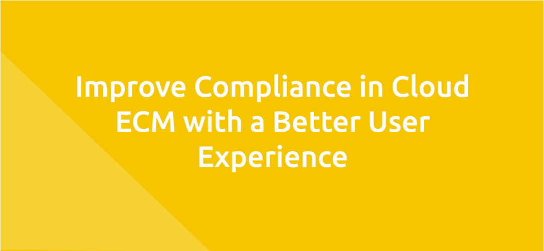 Improve Compliance in Cloud ECM with a Better User Experience