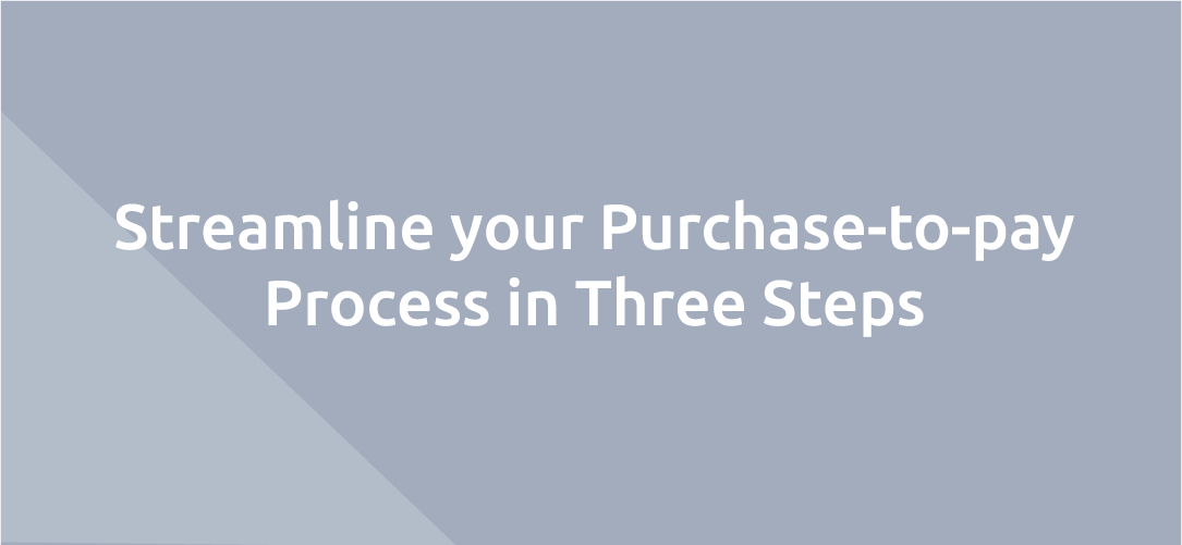 Streamline your Purchase-to-pay Process in Three Steps