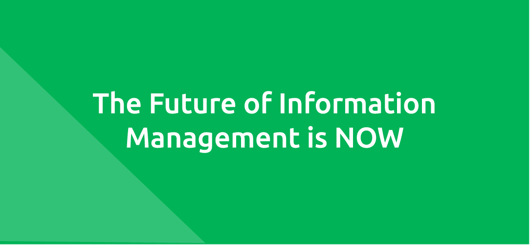 The Future of Information Management is NOW