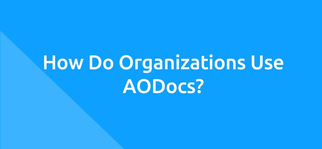 How Do Organizations Use AODocs?