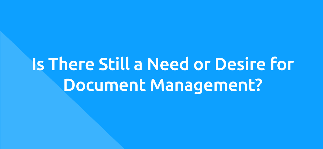 Is There Still a Need or Desire for Document Management?