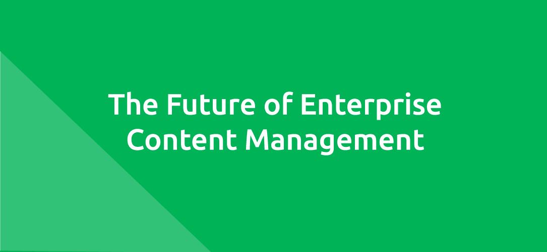 The Future of Enterprise Content Management