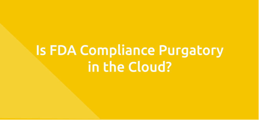 Is FDA Compliance Purgatory in the Cloud?