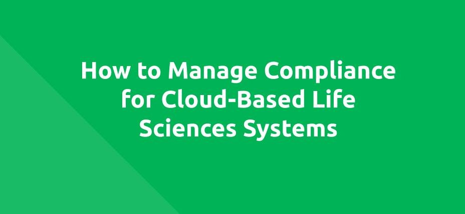 How to Manage Compliance for Cloud-Based Life Sciences Systems